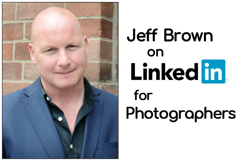 Jeff Brown on LinkedIn for Photographers